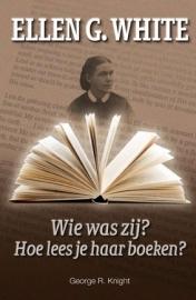 Ellen White. Wie was zij? Hoe lees je haar boeken? (Knight, George R.)