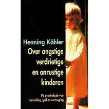 Over angstige verdrietige en onrustige kinderen, door Henning Kohler