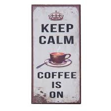 Keep calm coffee is on