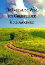 De ingewijde weg tot christelijke volmaaktheid. A.T.Jones