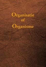 Organisatie en Organisme, 50 jaar discussie binnen... Z.D.A. ( Vernieuwde uitgave )
