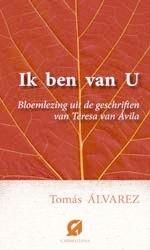 Ik ben met U / Bloemlezing uit de geschriften van T. van Avila