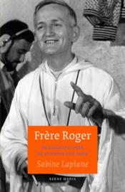 Frère Roger. De biografie over de stichter van Taizé