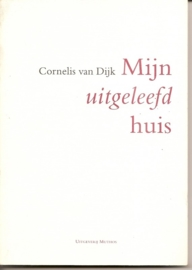 """Dijk, Cornelis van: """"Mijn uitgeleefd huis""""."""