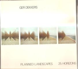 Dekkers, Ger: Planned Landscapes 25 Horizons