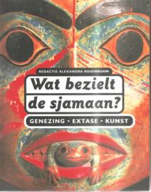 Rosenbohm, Alexandra (red.): Wat bezielt de sjamaan?