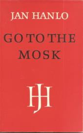 Hanlo, Jan: Go to the mosk