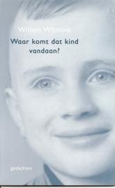 """Wilmink, Willem: """"Waar komt dat kind vandaan?"""""""