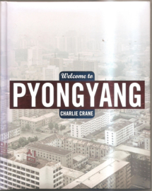 Crane, Charlie: Welcome to Pyongyang