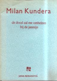 Kundera, Milan: De dood zal me omhelzen bij de jasmijn