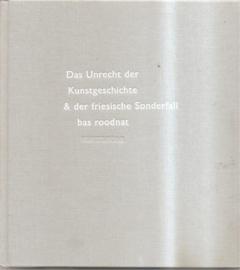 Roodnat, Bas: Das unrecht der Kunstgeschichte & der friesische Sonderfall