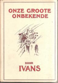 Ivans: Onze groote onbekende