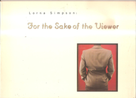 Simpson, Lorna: For the sake of the Viewer