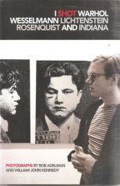 Adelman, bob: i shot Warhol Wesselman Lichtenstein Rosenquist and Indiana