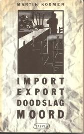 "Koomen, Martin: ""Import Export Doodslag Moord""."