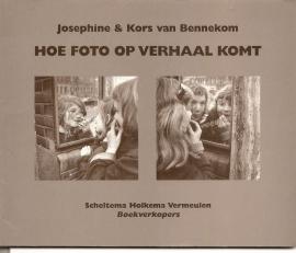 """Bennekom, Josephine & Kors van: """" Hoe foto op verhaal komt""""."""