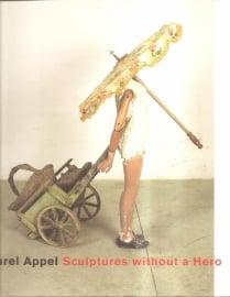 Appel, Karel: Sculptures without a Hero