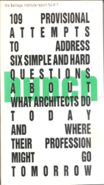 "Hunch 6/7: ""109 Attempts to address six simple and hard questions about what architects do today and where there profession might go tomorrow"