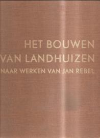Rebel, Jan: Het bouwen van landhuizen naar werken van Jan Rebel