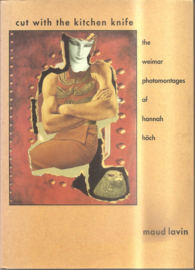 Höch, Hannah: Cut with the kitchen knife. The Weimar photomontages of Hannah Höch