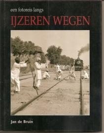 """Bruin, Jan de: """"Een fotoreis langs ijzeren wegen""""."""