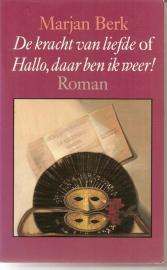 """Berk, Marjan: """"De kracht van liefde of Hallo, daar ben ik weer!"""" (gesigneerd)"""