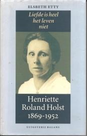 """Etty, Elsbeth: """"Liefde is het leven niet. Henriëtte Roland Holst 1869-1952""""."""