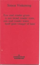 """Vinkenoog, Simon: """"Een stad zonder groen is een mond zonder zoen, een stad zonder water heeft geen vroeger of later""""."""