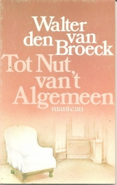 """Broeck, Walter van den: """"Tot Nut van 't Algemeen"""" (toneelstuk). (nog niet te bestellen)"""