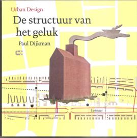 """Dijkman, Paul: """"De structuur van het geluk"""""""
