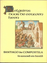 """Herwaarden, J. van (red.): """"Pelgrims door de eeuwen heen. Santiago de Compostella in woord en beeld""""."""