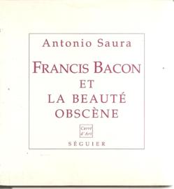 Saura, Antonio: Francis Bacon et la beauté obscène