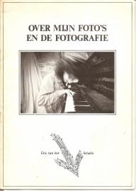 """Schalie, Eric van der: """"Over mijn foto`s en de fotografie""""."""