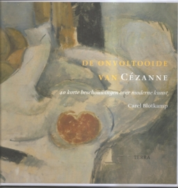 """Blotkamp, Carel: """"De onvoltooide van Cézanne. 40 korte beschouwingen over moderne kunst""""."""