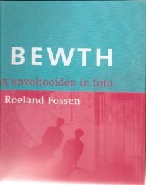 "Fossen, Roeland: ""BEWTH 15 onvoltooiden in foto""."