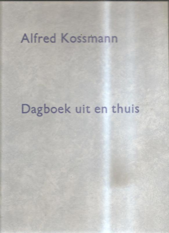 Kossmann, Alfred: Dagboek uit en thuis