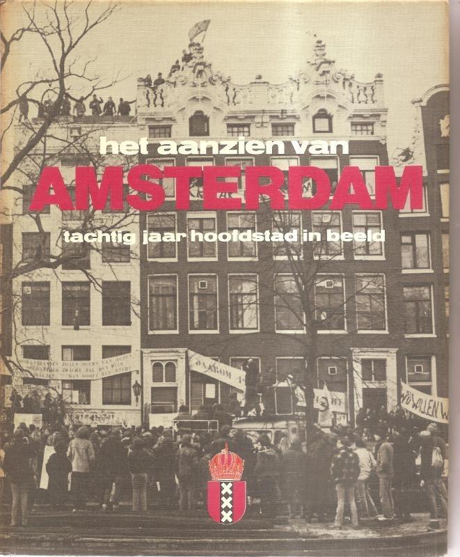 Aanzien van Amsterdam, het. Tachtig jaar hoofdstad in beeld.