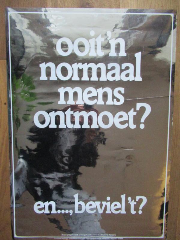 Affiche: Ooit een normaal mens ontmoet?  en...., beviel 't?