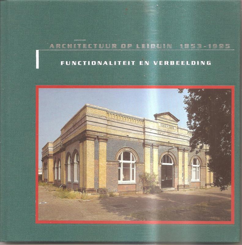 Architectuur op Leduin 1953 - 1995: Functionaliteit en verbeelding.