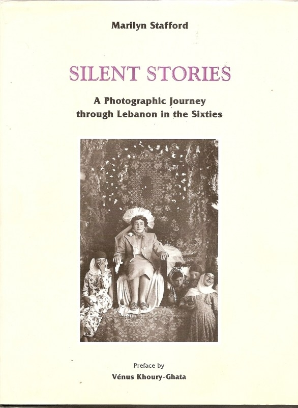"""Stafford, Marilyn: """"Silent Stories. A Photographic Journey through Lebanon in the Sixties""""."""