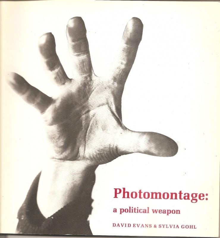 "Evans, David en Gohl, Sylvia: ""Photomontage: a political weapon""."