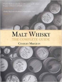 Charles MacLean : Malt Whisky; The Complete Guide