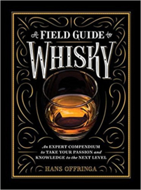 Hans Offringa : A Field Guide to Whisky; An Expert Compendium to Take Your Passion and Knowledge to the Next Level