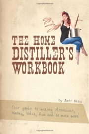 Jeff King : The Home Distiller's Workbook