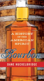Dane Huckelbridge: Bourbon: A History of the American Spirit
