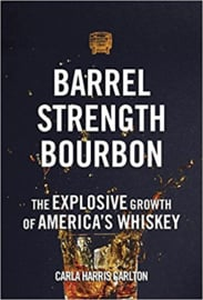 Carla Harris Carlton : Barrel Strength Bourbon: The Explosive Growth of America's Whiskey
