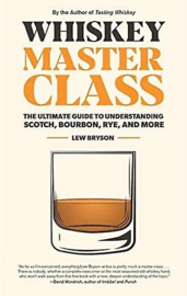 Lew Bryson; Whiskey master class. The ultimate guide to understanding scotch, bourbon, rye, and more