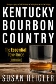Susan Reigler: Kentucky Bourbon Country: The Essential Travel Guide
