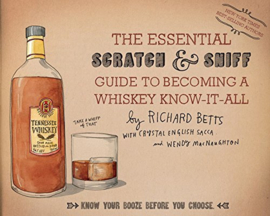 Richard Betts : The Essential Scratch & Sniff Guide to Becoming a Whiskey Know-It-All
