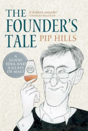 Pip Hills; The Founder's Tale,  A Good Idea and a Glass of Malt